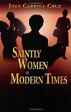 Saintly Women of Modern Times by Joan…