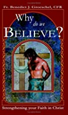 Why Do We Believe? by C.F.R. Fr. Benedict J.…
