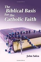 The Biblical Basis For The Catholic Faith by…