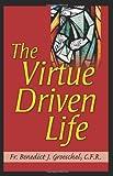 Benedict J. Groeschel: The Virtue Driven Life