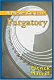 Patrick Madrid: A Pocket Guide to Purgatory (A Pocket Guide to)