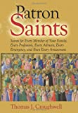 Thomas J. Craughwell: Patron Saints: Saints for Every Member of Your Family, Every Profession, Every Ailment, Every Emergency, and Even Every Amusement