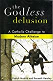 Patrick Madrid: The Godless Delusion: A Catholic Challenge to Modern Atheism