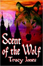 Scent of the Wolf by Tracy Jones