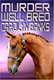 Banks, Carolyn: Murder Well Bred