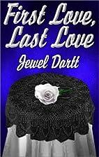 First Love, Last Love by Jewel Dartt