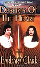 Deserts Of The Heart by Barbara Clark