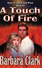 A Touch Of Fire by Barbara Clark