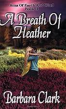 A Breath Of Heather by Barbara Clark