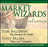 "Schwager, Jack D.: Market Wizards: Interviews with Tom Baldwin, The Fearless Pit Trader and Tony Saliba, ""One-Lot"" Triumphs (Wiley Trading Audio)"