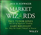 Schwager, Jack D.: Market Wizards: Interviews with Paul Tudor Jones, The Art of Aggressive Trading and Gary Bielfeldt, Yes, They Do Trade T-Bonds in Peoria (Wiley Trading Audio)