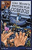 Alan Moore: Alan Moore Writing For Comics Volume 1