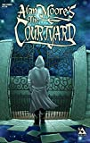 Alan Moore: Alan Moore The Courtyard (Color Edition)