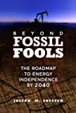 Joe Shuster: Beyond Fossil Fools: The Roadmap to Energy Independence by 2040