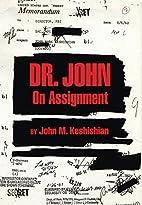 Dr. John On Assignment by John M. Keshishian