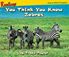 You Think You Know Zebras (Animals of…