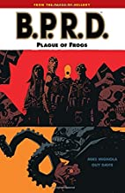 B.P.R.D. Volume 3: Plague of Frogs by Mike…