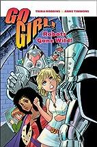 Go Girl! Vol. 2 - Robots Gone Wild by Trina…