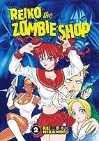 Reiko The Zombie Shop, Volume 2 by Rei…