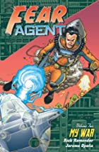 Fear Agent Volume 2: My War by Rick Remender