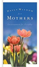 Daily Wisdom for Mothers Encouragement for…