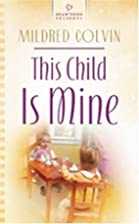 This Child is Mine by Mildred Colvin