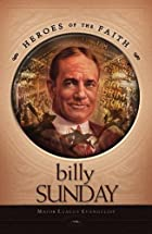 Billy Sunday: Major League Evangelist…