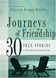 Journeys Of Friendship 30 True Stories of Kindred Connections
