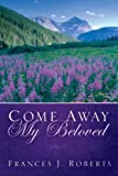 Roberts, Frances J.: Come Away My Beloved