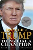 Trump, Donald: Think Like a Champion: An Informal Education In Business and Life