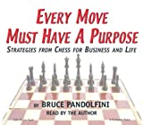 Pandolfini, Bruce: Every Move Must Have a Purpose: Strategies from Chess for Business and Life