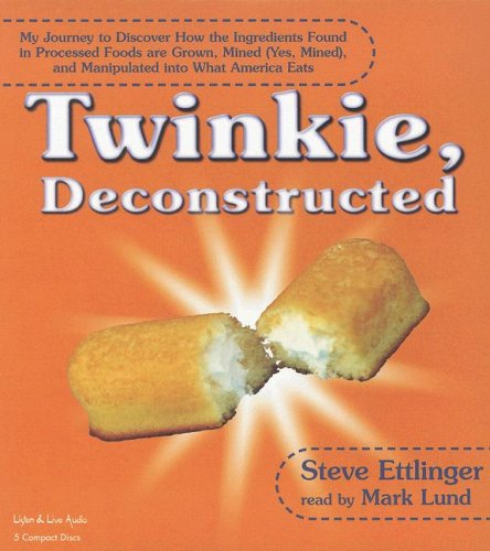 twinkie-deconstructed-my-journey-to-discover-how-the-ingredients-found-in-processed-foods-are-grown-mined-yes-mined-and-manipulated-into-what-america-eats