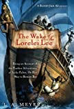 L A. Meyer: The Wake of the Lorelei Lee: Being an Account of the Further Adventures of Jacky Faber, On Her Way to Botany Bay (Bloody Jack Adventures) (A Bloody Jack Adventure)