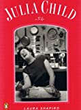 Laura Shapiro: Julia Child: A Life