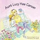 Aunt Lucy Has Cancer (Tender Topics) by…