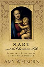 Mary and the Christian Life: Scriptural&hellip;