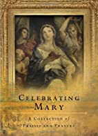 Celebrating Mary: A Collection of Praises…