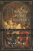 Behold the Mystery: A Deeper Understanding…