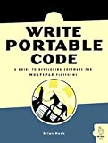 Hook, Brian: Write Portable Code: An Introduction to Developing Software for Multiple Platforms