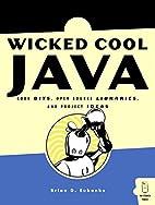 Wicked Cool Java: Code Bits, Open-Source…