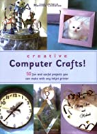 Creative Computer Crafts: 50 Fun and Useful…