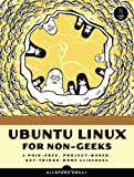 Grant, Rickford: Ubuntu for Non-Geeks: A Pain-Free, Project-Based, Get-Things-Done Guidebook
