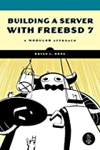 Building a Server with FreeBSD 7 by Bryan…