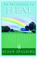 An Invitation To Heal by Susan Spalding
