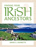 Ouimette, David S.: Finding Your Irish Ancestors: A Beginner's Guide