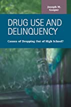 Drug use and delinquency : causes of…