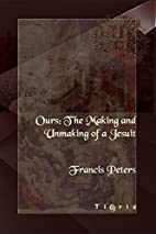 Ours, the making and unmaking of a Jesuit by…