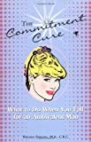 Rhonda Findling: The Commitment Cure: What to Do When You Fall for an Ambivalent Man