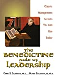Galbraith, Craig: The Benedictine Rule of Leadership: Classic Management Secrets You Can Use Today