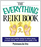 Dsy, Phylameana Lila: The Everything Reiki Book: Channel Your Positive Energy to Reduce Stress, Promote Healing, and Enhance Your Quality of Life